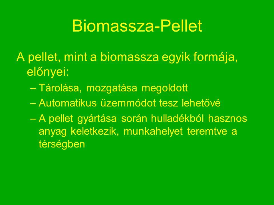 Biomassza-Pellet A pellet, mint a biomassza egyik formája, előnyei: