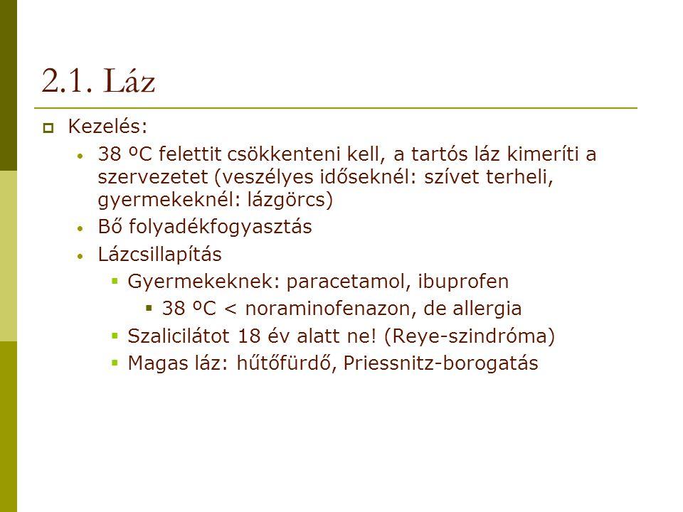 2.1. Láz Kezelés: 38 ºC felettit csökkenteni kell, a tartós láz kimeríti a szervezetet (veszélyes időseknél: szívet terheli, gyermekeknél: lázgörcs)