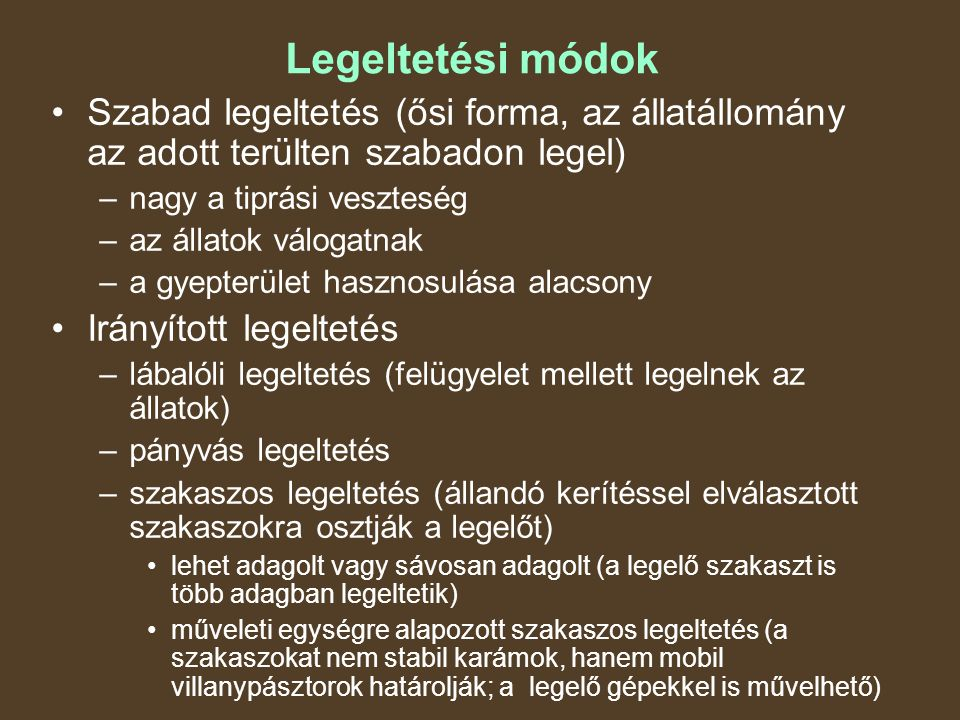 Legeltetési módok Szabad legeltetés (ősi forma, az állatállomány az adott terülten szabadon legel) nagy a tiprási veszteség.