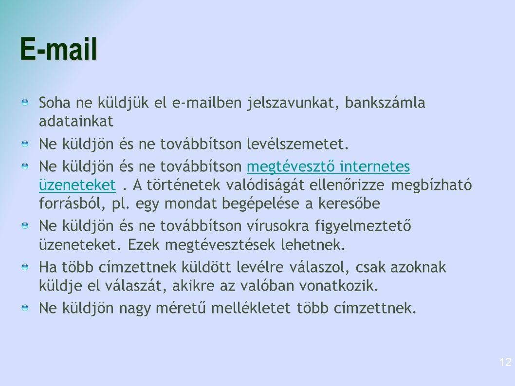 E-mail Soha ne küldjük el e-mailben jelszavunkat, bankszámla adatainkat. Ne küldjön és ne továbbítson levélszemetet.