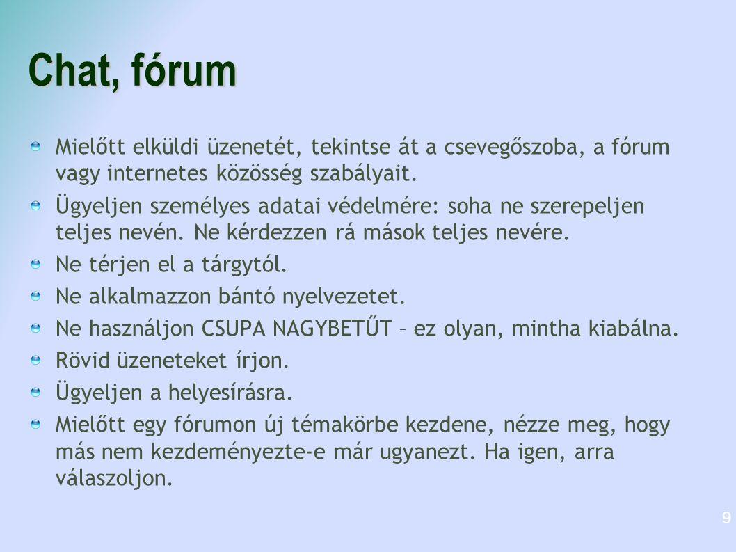 Chat, fórum Mielőtt elküldi üzenetét, tekintse át a csevegőszoba, a fórum vagy internetes közösség szabályait.