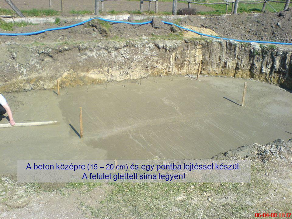 A beton középre (15 – 20 cm) és egy pontba lejtéssel készül