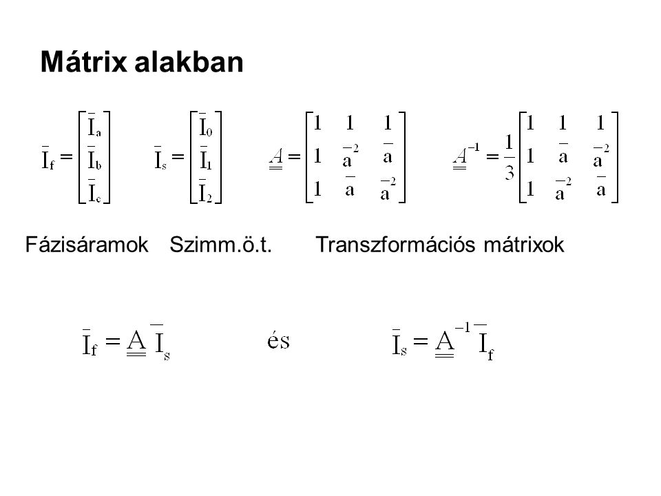 Mátrix alakban Fázisáramok Szimm.ö.t. Transzformációs mátrixok