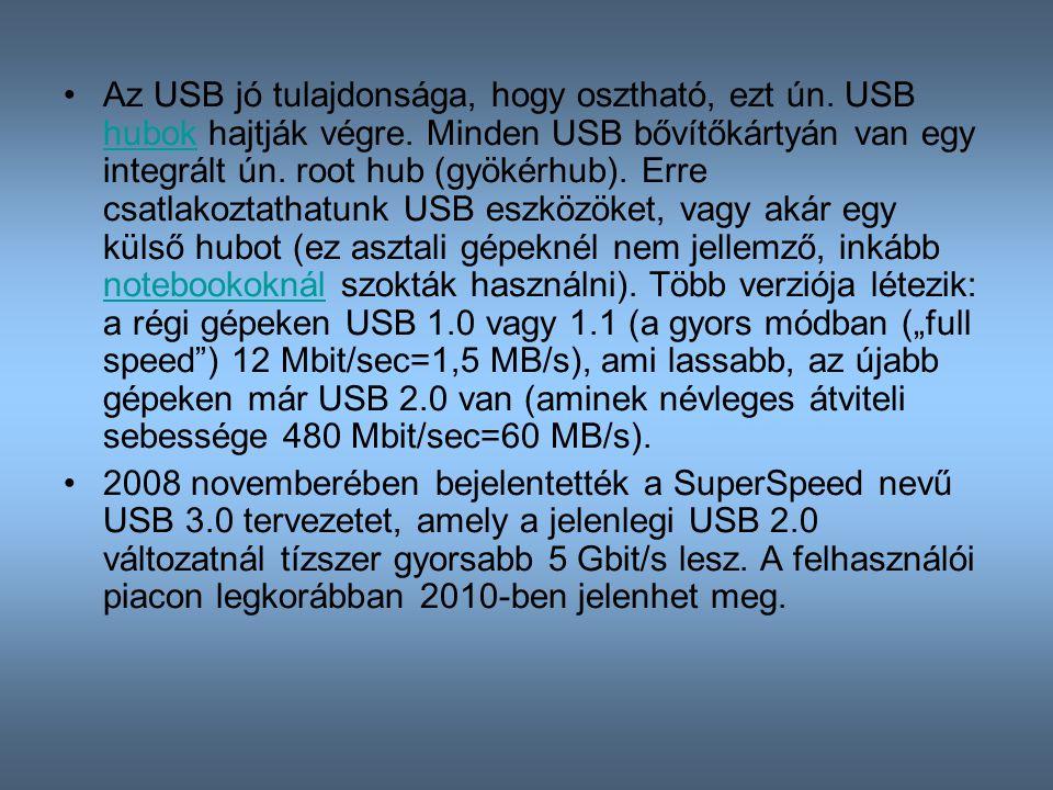 Az USB jó tulajdonsága, hogy osztható, ezt ún. USB hubok hajtják végre