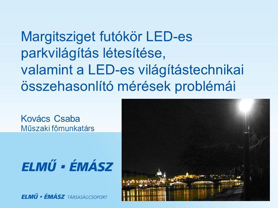 Margitsziget futókör LED-es parkvilágítás létesítése, valamint a LED-es világítástechnikai összehasonlító mérések problémái Kovács Csaba Műszaki főmunkatárs