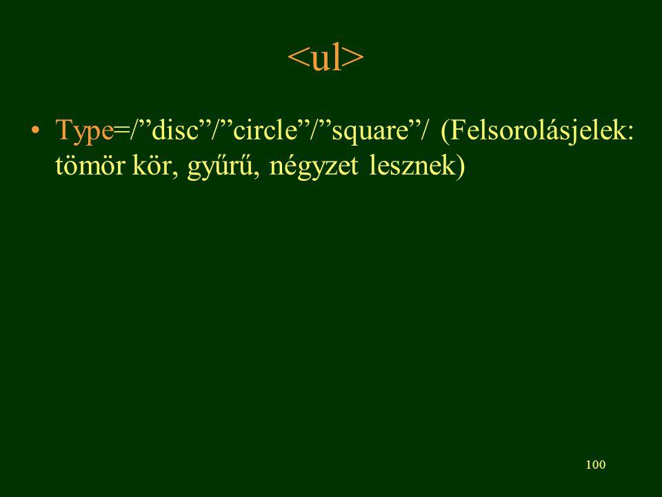<ul> Type=/ disc / circle / square / (Felsorolásjelek: tömör kör, gyűrű, négyzet lesznek)