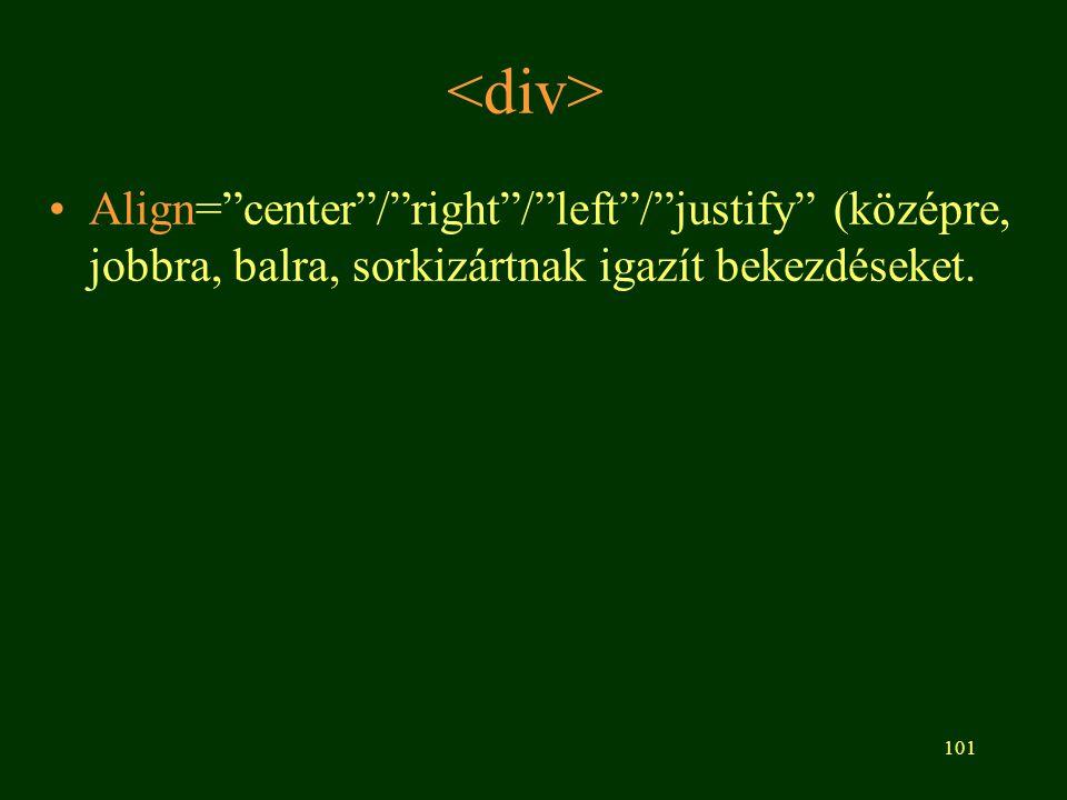 <div> Align= center / right / left / justify (középre, jobbra, balra, sorkizártnak igazít bekezdéseket.