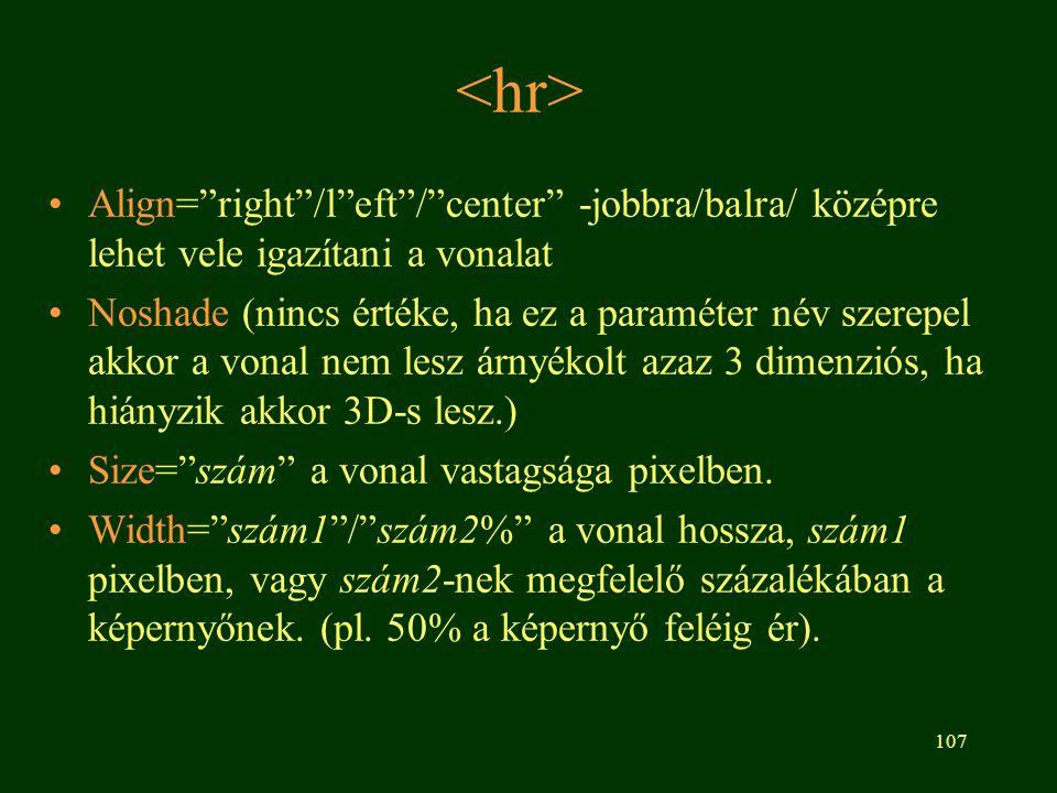 <hr> Align= right /l eft / center -jobbra/balra/ középre lehet vele igazítani a vonalat.