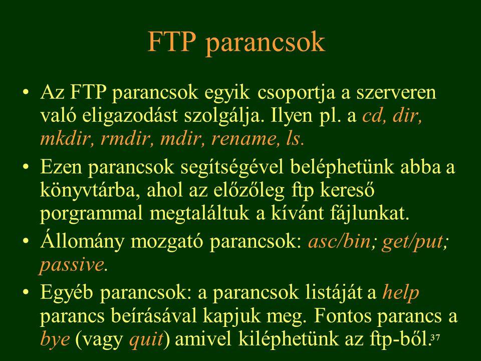 FTP parancsok Az FTP parancsok egyik csoportja a szerveren való eligazodást szolgálja. Ilyen pl. a cd, dir, mkdir, rmdir, mdir, rename, ls.