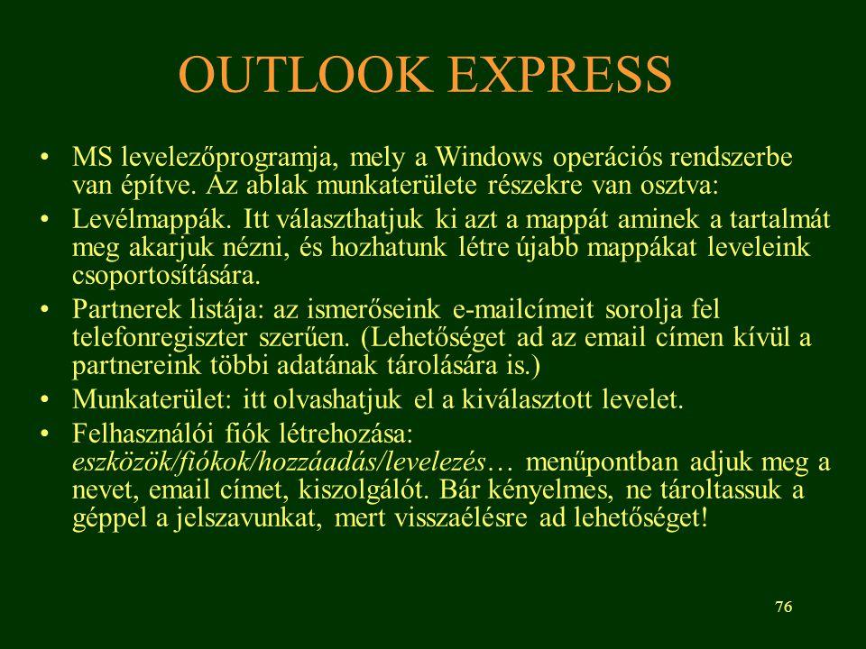 OUTLOOK EXPRESS MS levelezőprogramja, mely a Windows operációs rendszerbe van építve. Az ablak munkaterülete részekre van osztva: