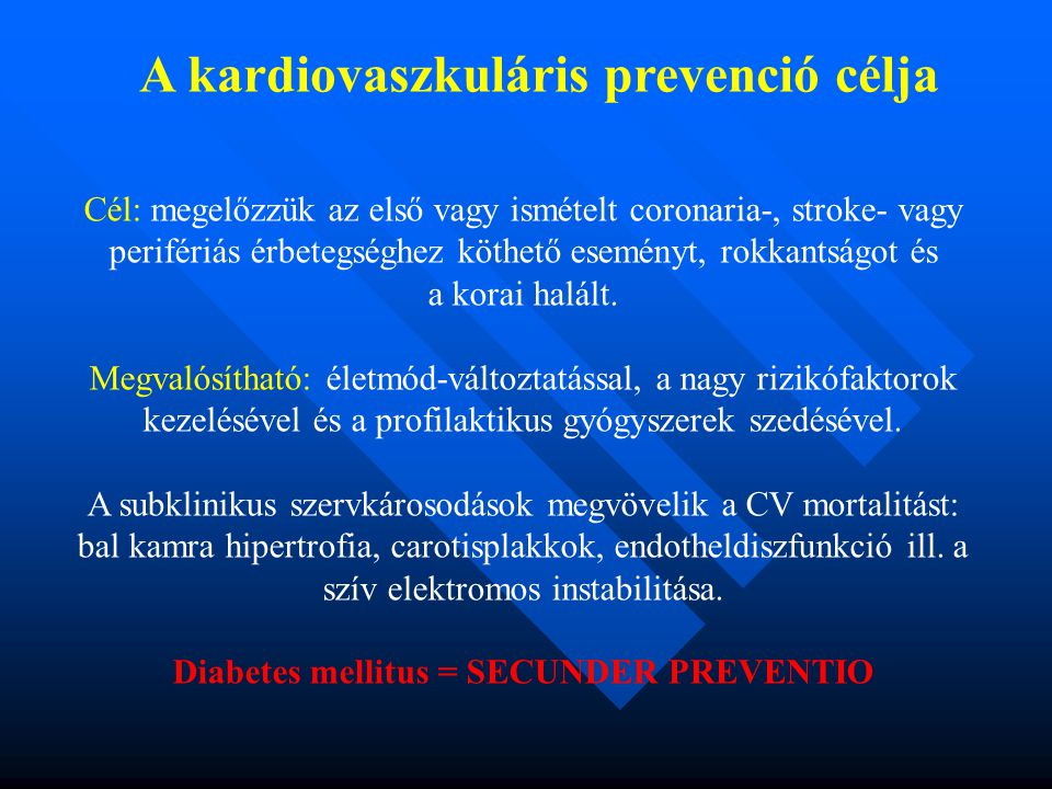 Diabetes mellitus = SECUNDER PREVENTIO