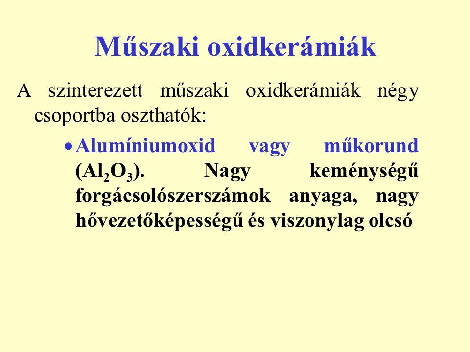 Műszaki oxidkerámiák A szinterezett műszaki oxidkerámiák négy csoportba oszthatók: