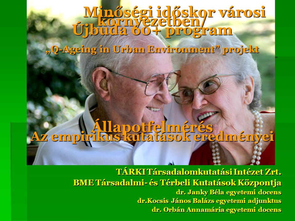 """Minőségi időskor városi környezetben/ Újbuda 60+ program """"Q-Ageing in Urban Environment projekt Állapotfelmérés Az empirikus kutatások eredményei"""