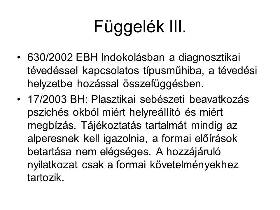 Függelék III. 630/2002 EBH Indokolásban a diagnosztikai tévedéssel kapcsolatos típusműhiba, a tévedési helyzetbe hozással összefüggésben.