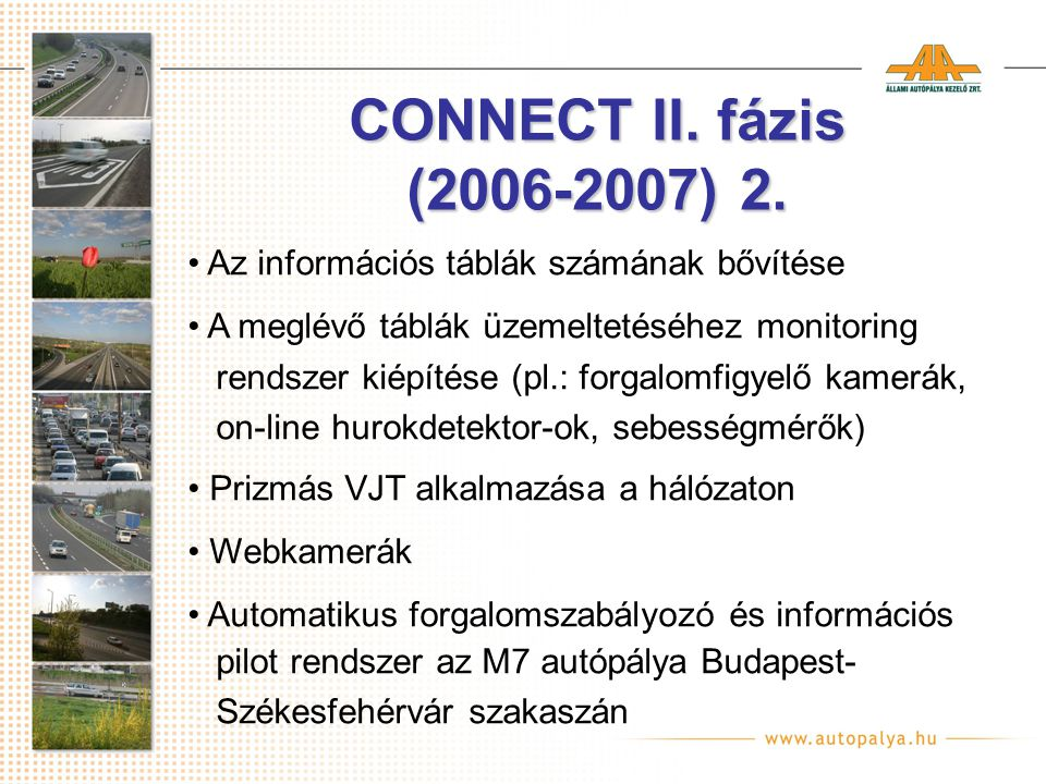 CONNECT II. fázis (2006-2007) 2. Az információs táblák számának bővítése. A meglévő táblák üzemeltetéséhez monitoring.