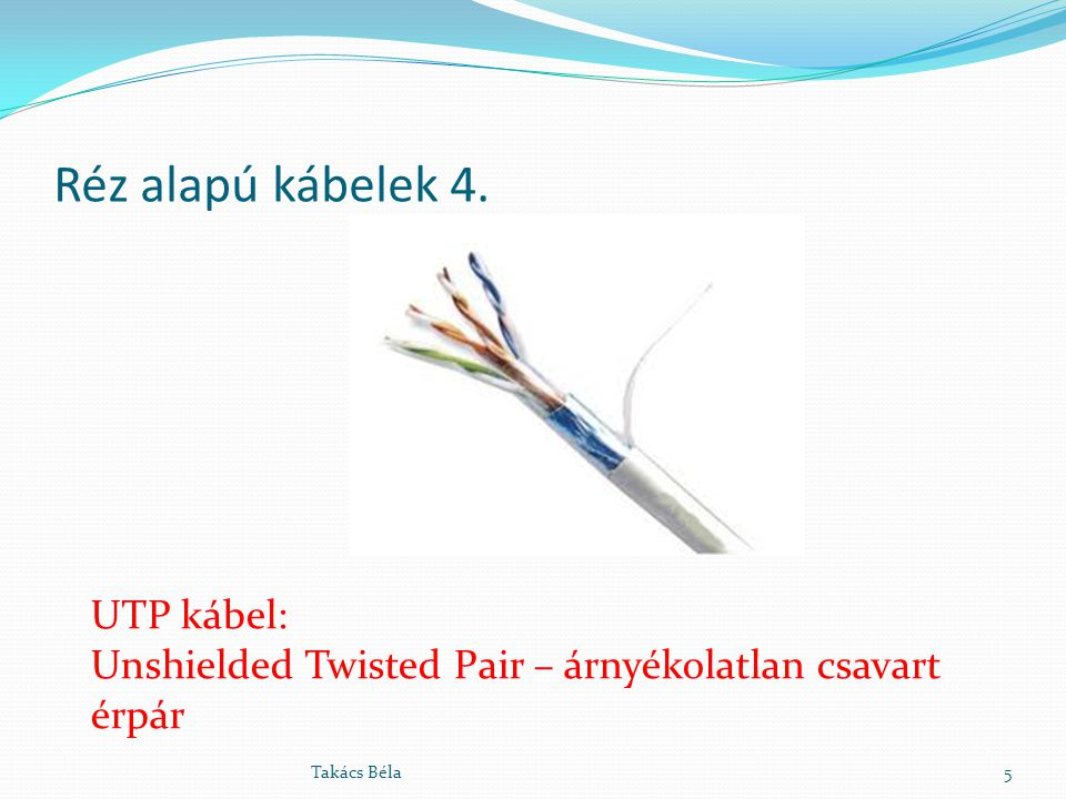 Réz alapú kábelek 4. UTP kábel: