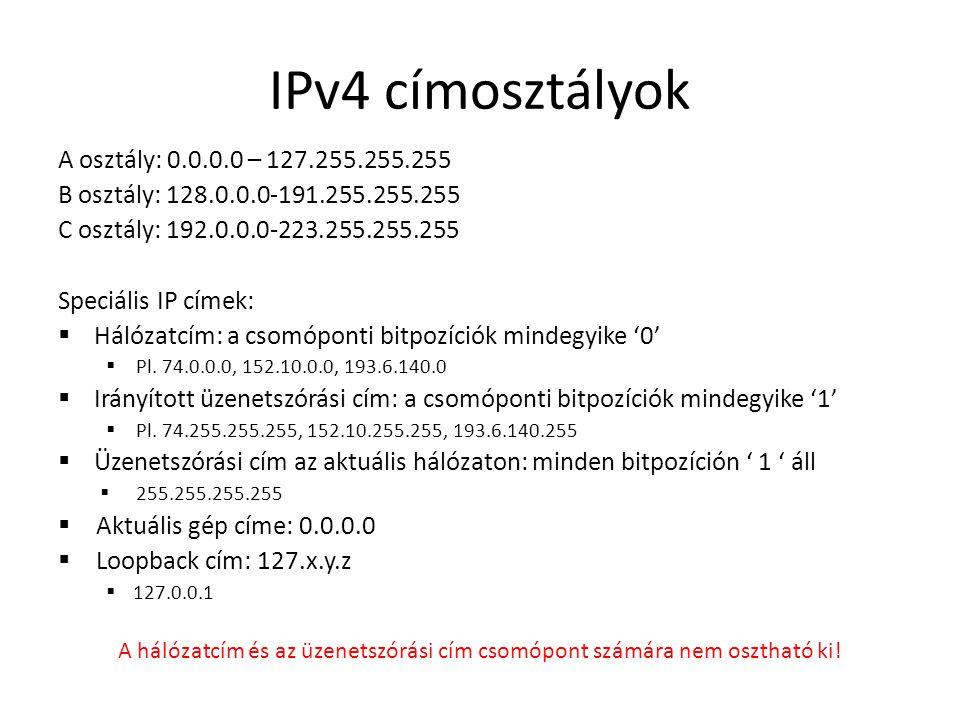 IPv4 címosztályok A osztály: 0.0.0.0 – 127.255.255.255