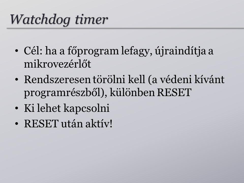 Watchdog timer Cél: ha a főprogram lefagy, újraindítja a mikrovezérlőt
