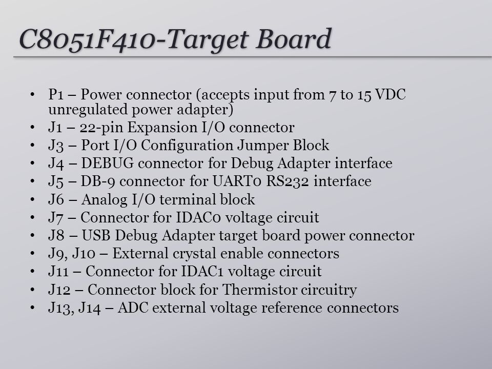 C8051F410-Target Board P1 – Power connector (accepts input from 7 to 15 VDC unregulated power adapter)