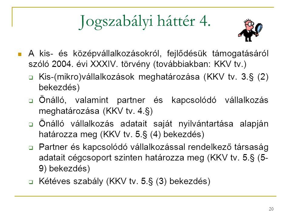 Jogszabályi háttér 4. A kis- és középvállalkozásokról, fejlődésük támogatásáról szóló 2004. évi XXXIV. törvény (továbbiakban: KKV tv.)
