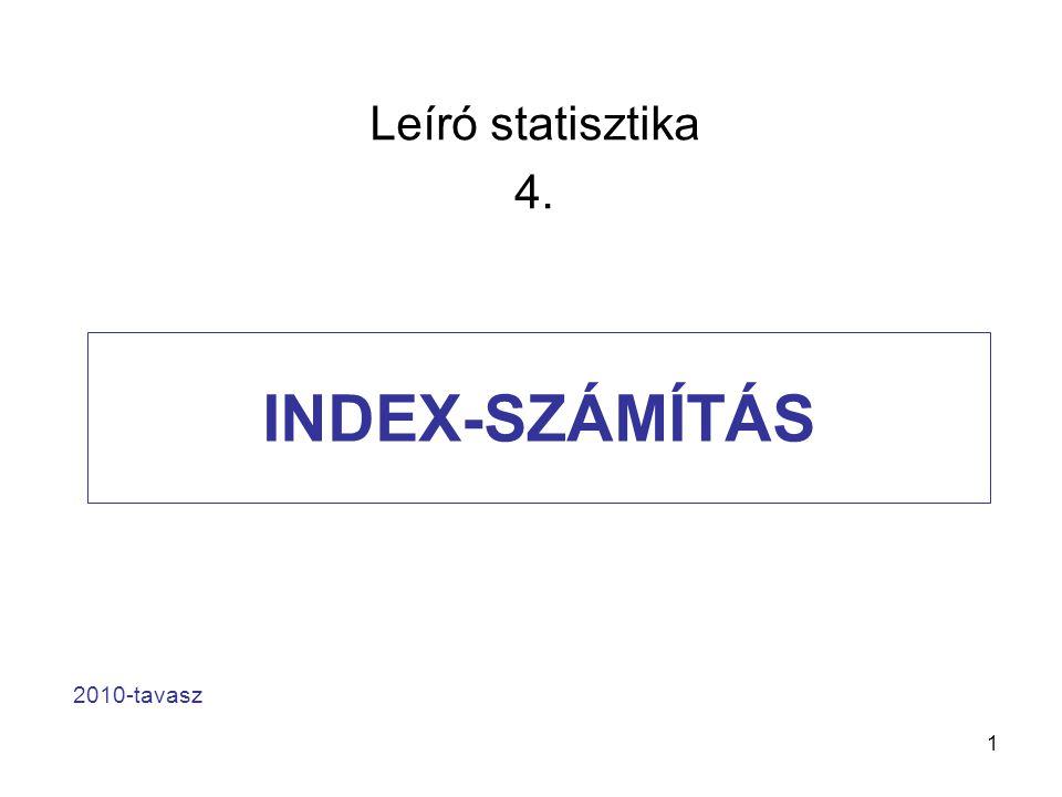 Leíró statisztika 4. INDEX-SZÁMÍTÁS 2010-tavasz