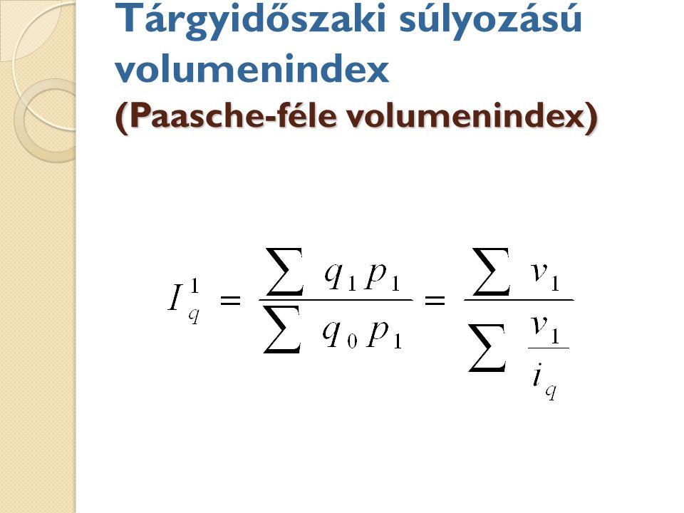 Tárgyidőszaki súlyozású volumenindex (Paasche-féle volumenindex)