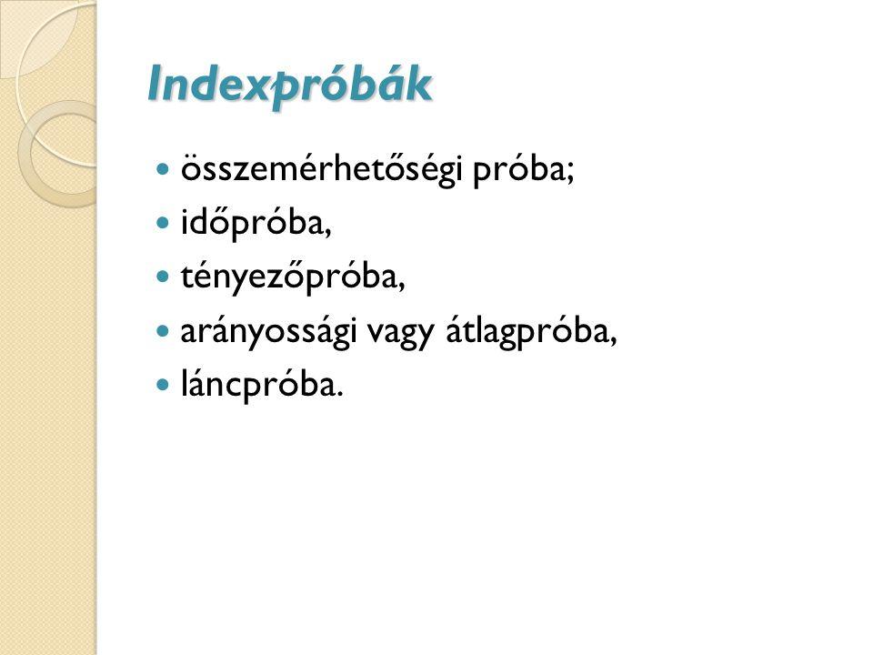Indexpróbák összemérhetőségi próba; időpróba, tényezőpróba,