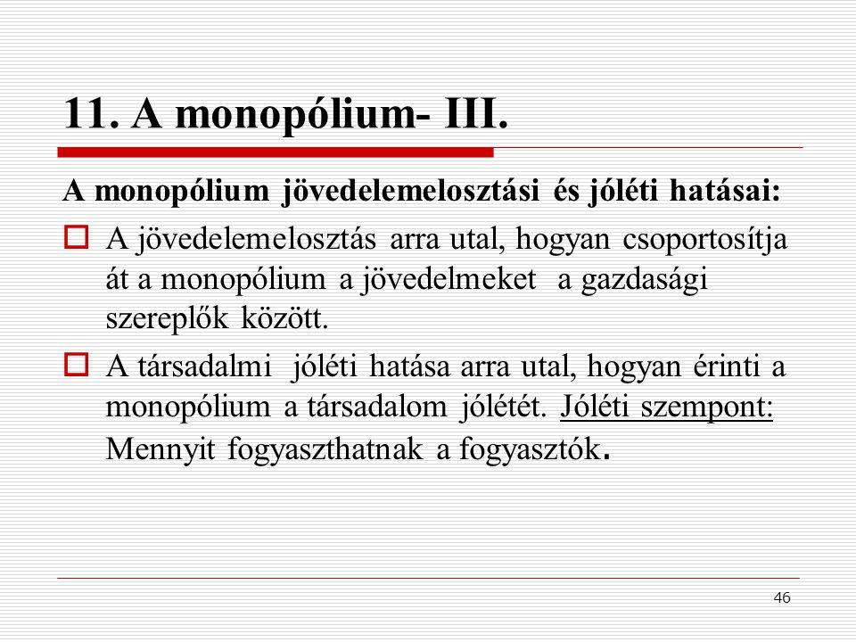 11. A monopólium- III. A monopólium jövedelemelosztási és jóléti hatásai: