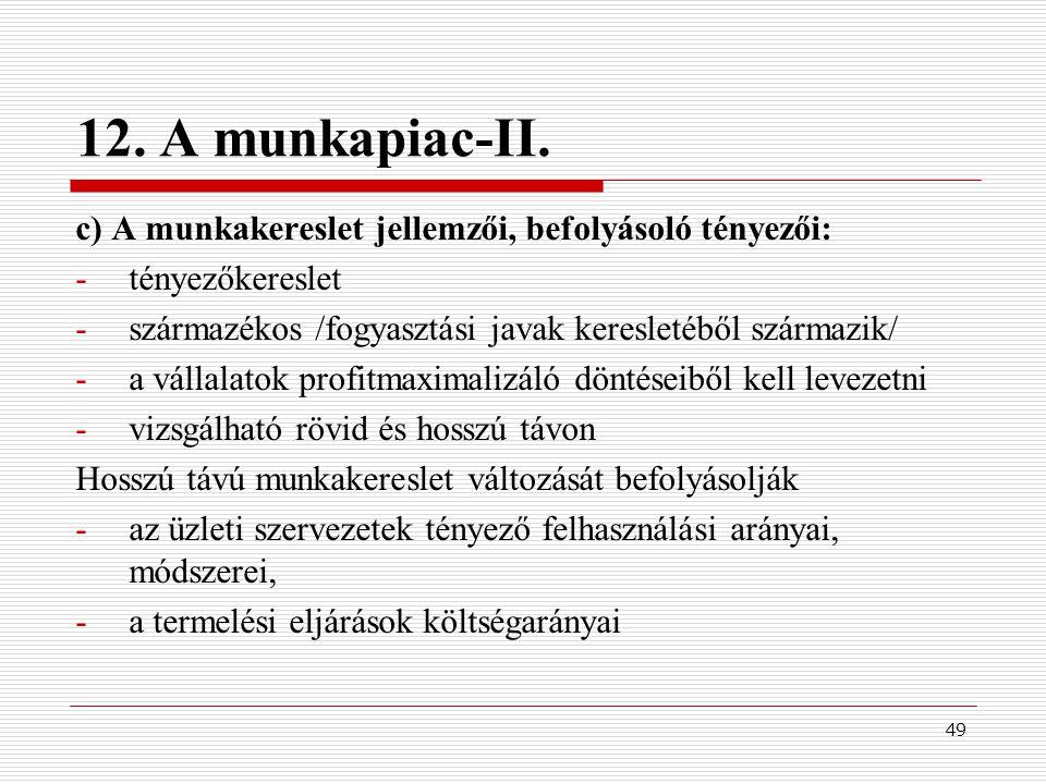 12. A munkapiac-II. c) A munkakereslet jellemzői, befolyásoló tényezői: tényezőkereslet. származékos /fogyasztási javak keresletéből származik/