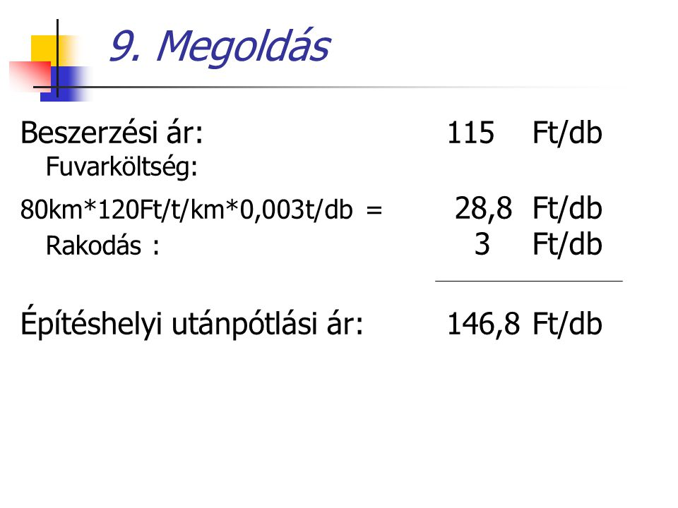 9. Megoldás Beszerzési ár: 115 Ft/db Fuvarköltség: