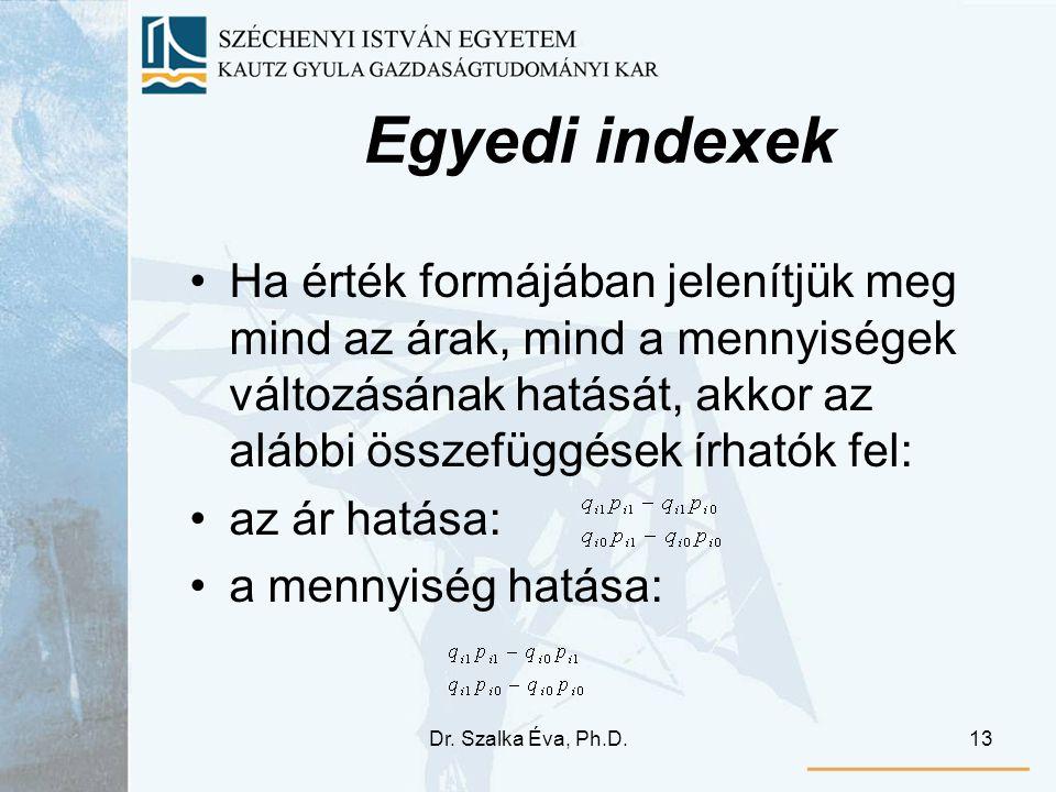 Egyedi indexek Ha érték formájában jelenítjük meg mind az árak, mind a mennyiségek változásának hatását, akkor az alábbi összefüggések írhatók fel: