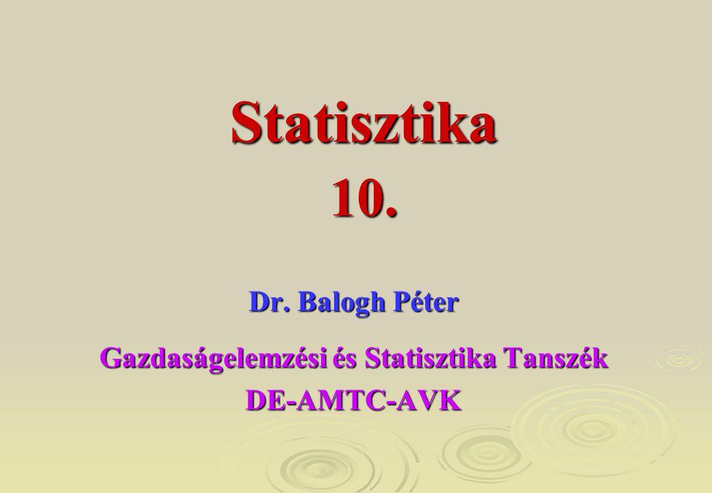 Dr. Balogh Péter Gazdaságelemzési és Statisztika Tanszék DE-AMTC-AVK