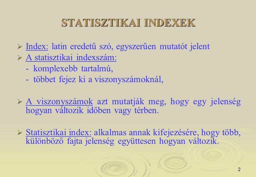 STATISZTIKAI INDEXEK Index: latin eredetű szó, egyszerűen mutatót jelent. A statisztikai indexszám:
