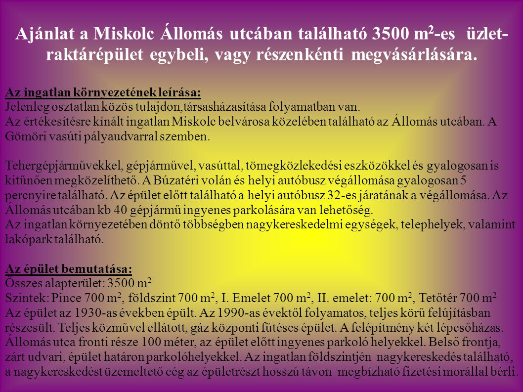 Ajánlat a Miskolc Állomás utcában található 3500 m2-es üzlet- raktárépület egybeli, vagy részenkénti megvásárlására.