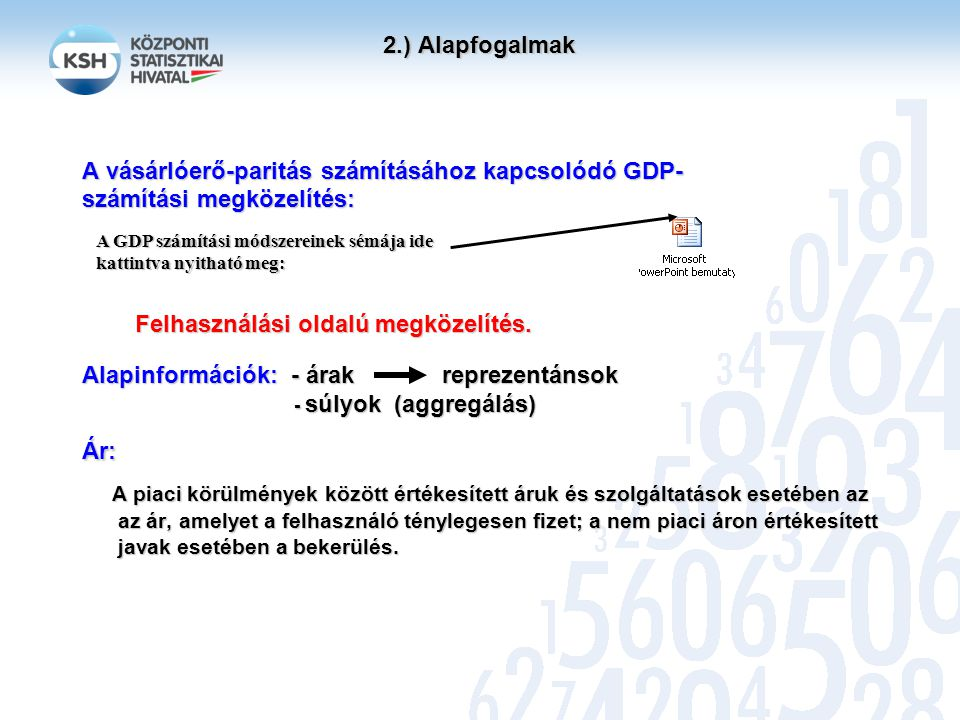 2.) Alapfogalmak A vásárlóerő-paritás számításához kapcsolódó GDP- számítási megközelítés: Felhasználási oldalú megközelítés.