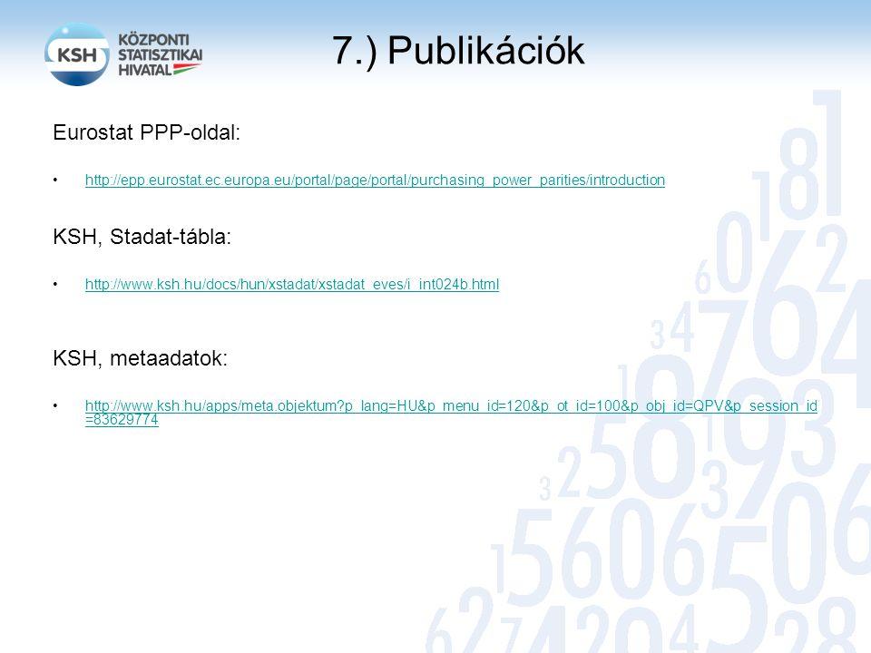 7.) Publikációk Eurostat PPP-oldal: KSH, Stadat-tábla: