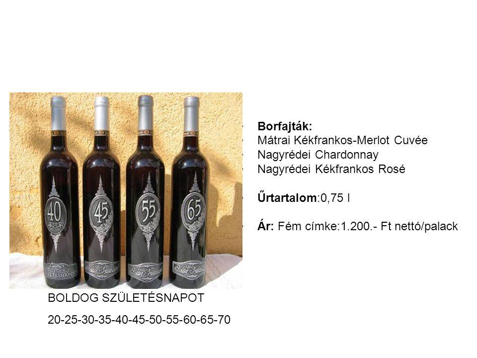 Borfajták: Mátrai Kékfrankos-Merlot Cuvée. Nagyrédei Chardonnay. Nagyrédei Kékfrankos Rosé. Űrtartalom:0,75 l.
