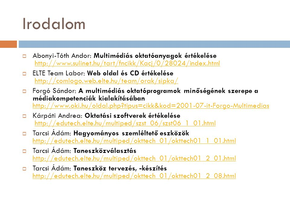 Irodalom Abonyi-Tóth Andor: Multimédiás oktatóanyagok értékelése http://www.sulinet.hu/tart/fncikk/Kacj/0/28024/index.html.