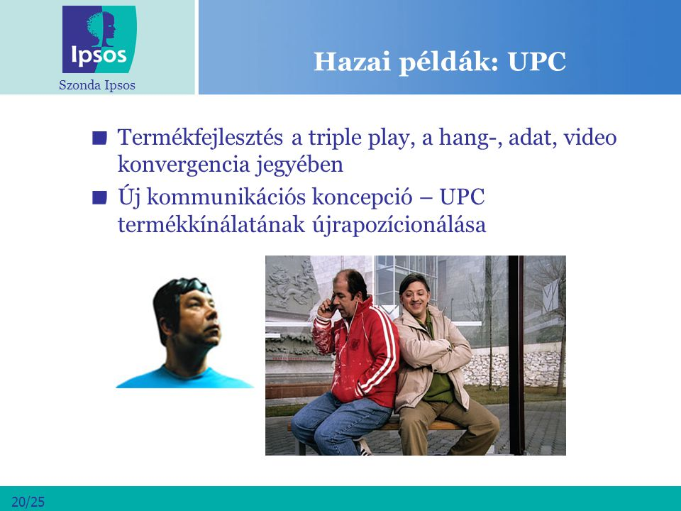 Hazai példák: UPC Termékfejlesztés a triple play, a hang-, adat, video konvergencia jegyében.