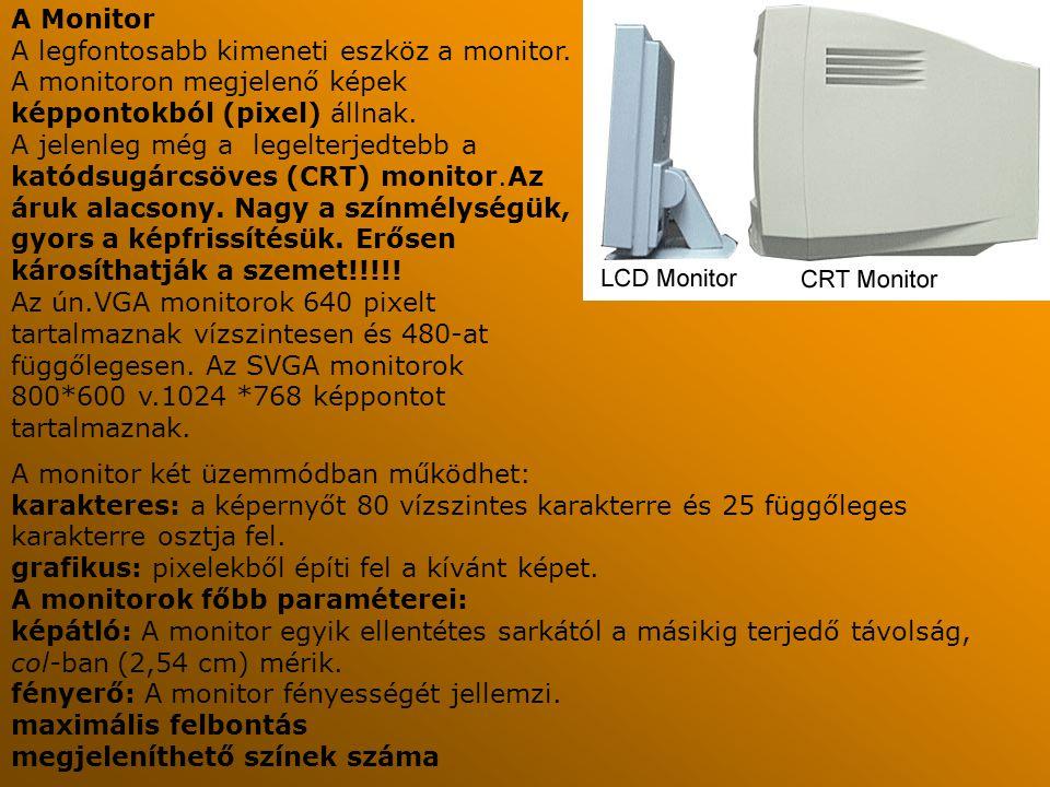 A Monitor A legfontosabb kimeneti eszköz a monitor. A monitoron megjelenő képek képpontokból (pixel) állnak.