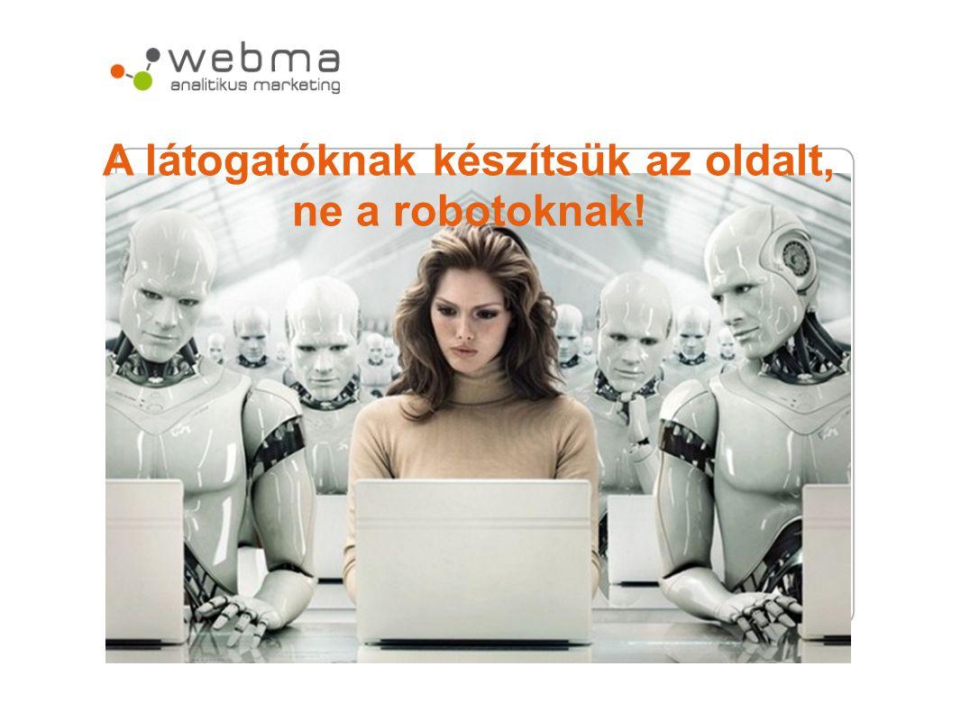 A látogatóknak készítsük az oldalt, ne a robotoknak!