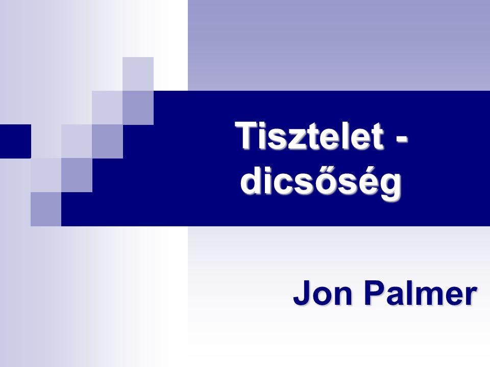 Tisztelet - dicsőség Jon Palmer