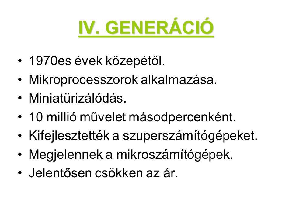 IV. GENERÁCIÓ 1970es évek közepétől. Mikroprocesszorok alkalmazása.