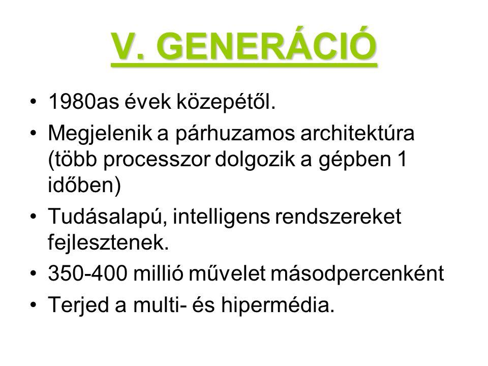 V. GENERÁCIÓ 1980as évek közepétől.