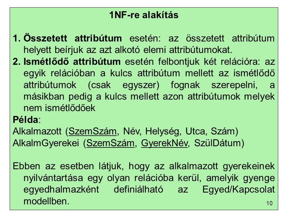 1NF-re alakítás Összetett attribútum esetén: az összetett attribútum helyett beírjuk az azt alkotó elemi attribútumokat.