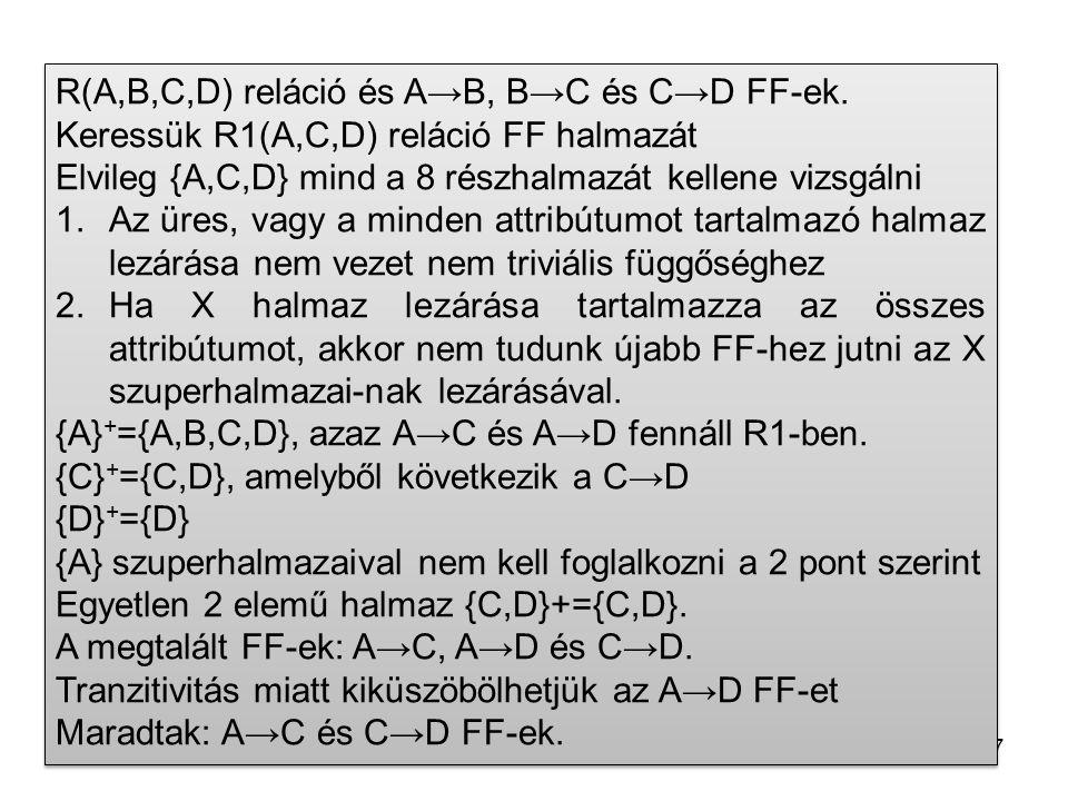 R(A,B,C,D) reláció és A→B, B→C és C→D FF-ek.