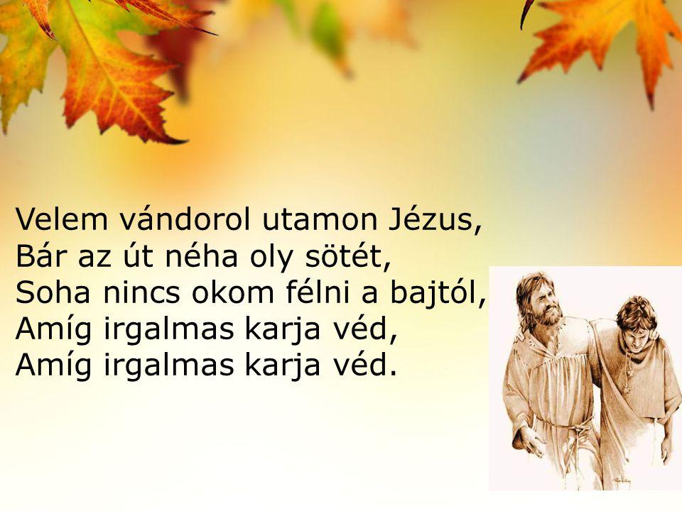 Velem vándorol utamon Jézus,