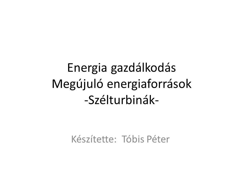 Energia gazdálkodás Megújuló energiaforrások -Szélturbinák-
