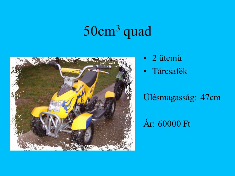 50cm3 quad 2 ütemű Tárcsafék Ülésmagasság: 47cm Ár: 60000 Ft