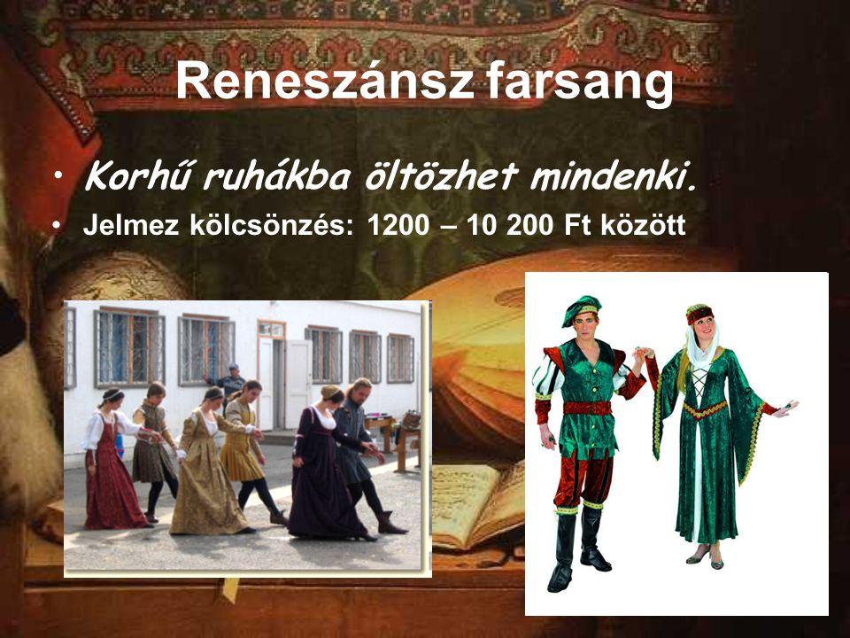 Reneszánsz farsang Korhű ruhákba öltözhet mindenki.